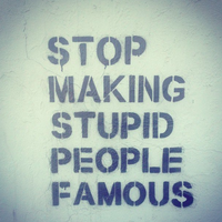 Or do it, just don't make mischievous stupid people famous. Idiocracy wouldn't be that bad if it was ruled by people who just wanted to party. :D